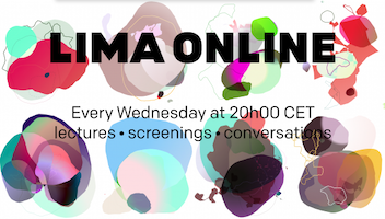 "Graphic with ""LIMA ONLINE: ""Every Wednesday at 20h00 CET - lectures - screenings - conversations"" on a colorful abstract background."