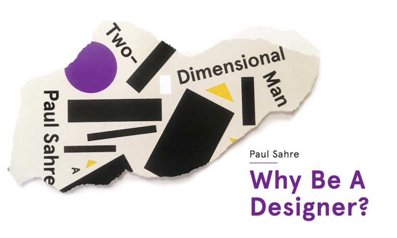 Graphic: Paul Sahre, Why Be a Designer?